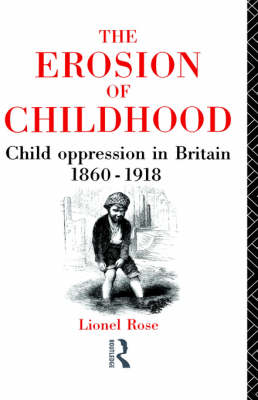 The Erosion of Childhood: Childhood in Britain 1860-1918 (Hardback)
