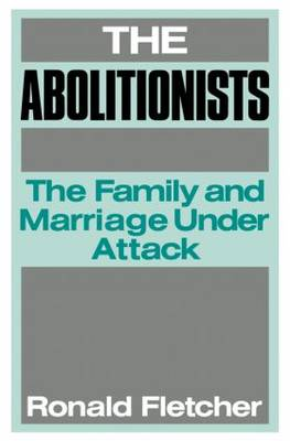 The Abolitionists: The Family and Marriage under Attack (Paperback)