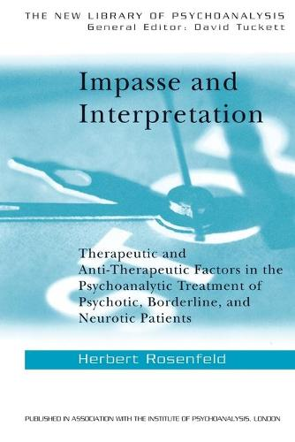 Impasse and Interpretation: Therapeutic and Anti-Therapeutic Factors in the Psychoanalytic Treatment of Psychotic, Borderline, and Neurotic Patients - New Library of Psychoanalysis (Paperback)