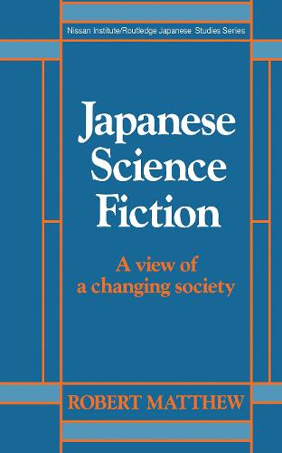 Japanese Science Fiction: A View of a Changing Society - Nissan Institute/Routledge Japanese Studies (Hardback)