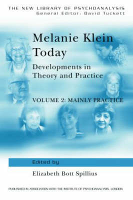 Melanie Klein Today: Mainly Practice Volume 2: Developments in Theory and Practice - New Library of Psychoanalysis (Paperback)