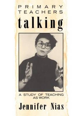 Primary Teachers Talking: A Study of Teaching As Work (Paperback)