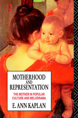Motherhood and Representation: The Mother in Popular Culture and Melodrama (Paperback)