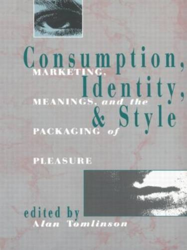 Consumption, Identity and Style: Marketing, meanings, and the packaging of pleasure - Comedia (Paperback)