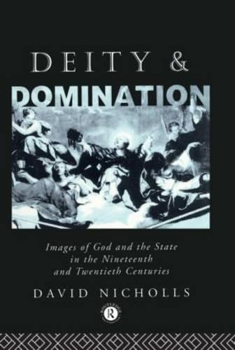 Deity and Domination: Images of God and the State in the 19th and 20th Centuries (Hardback)