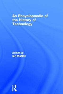 An Encyclopedia of the History of Technology - Routledge Companion Encyclopedias (Hardback)
