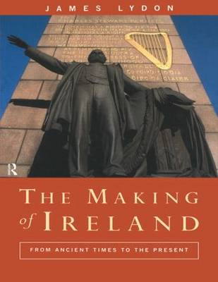 The Making of Ireland: From Ancient Times to the Present (Paperback)