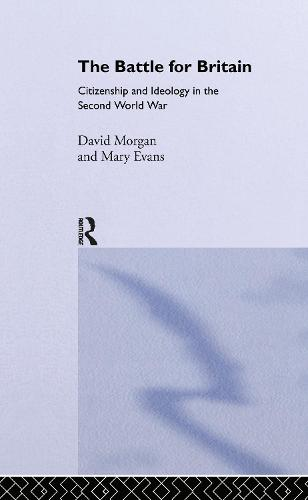 The Battle for Britain: Citizenship and Ideology in the Second World War (Hardback)