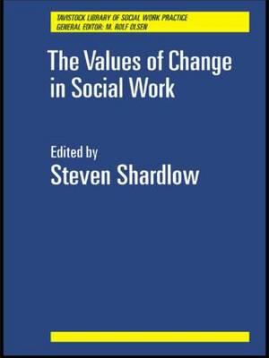 The Values of Change in Social Work - Tavistock Library of Social Work Practice (Paperback)