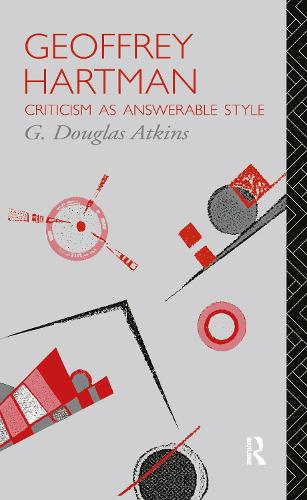 Geoffrey Hartman: Criticism as Answerable Style - Critics of the Twentieth Century (Hardback)
