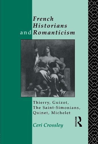 French Historians and Romanticism: Thierry, Guizot, the Saint-Simonians, Quinet, Michelet (Hardback)