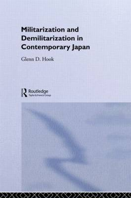 Militarisation and Demilitarisation in Contemporary Japan - Nissan Institute/Routledge Japanese Studies (Hardback)