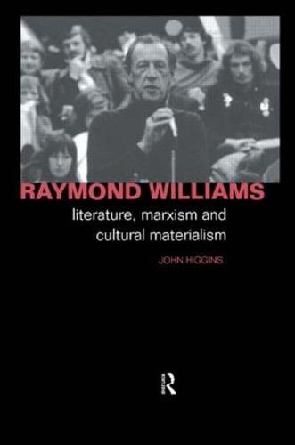 Raymond Williams: Literature, Marxism and Cultural Materialism - Critics of the Twentieth Century (Paperback)