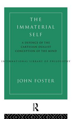 The Immaterial Self: A Defence of the Cartesian Dualist Conception of the Mind - International Library of Philosophy (Hardback)