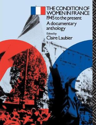 The Condition of Women in France: 1945 to the Present - A Documentary Anthology - Twentieth Century Texts (Paperback)