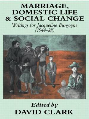 Marriage, Domestic Life and Social Change: Writings for Jacqueline Burgoyne, 1944-88 (Hardback)