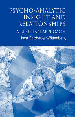 Psycho-Analytic Insight and Relationships: A Kleinian Approach (Paperback)