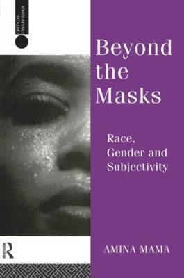 Beyond the Masks: Race, Gender and Subjectivity - Critical Psychology Series (Paperback)