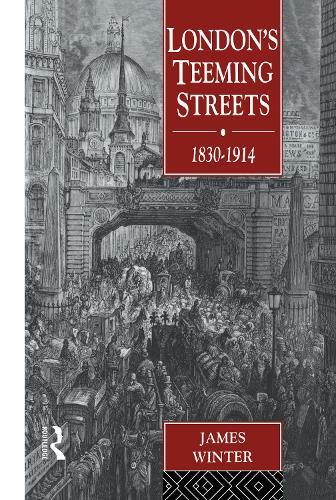 London's Teeming Streets, 1830-1914 (Hardback)