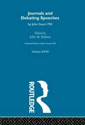 Collected Works of John Stuart Mill: Journals and Debating Speeches XXVII. Vol B - Collected Works of John Stuart Mill (Hardback)