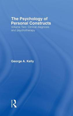 The Psychology of Personal Constructs: Clinical Diagnosis and Psychotherapy v. 2 (Hardback)