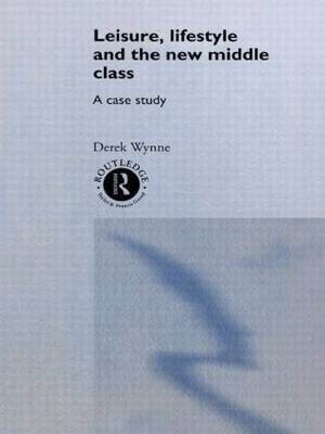 Leisure, Lifestyle and the New Middle Class: A Case Study - International Library of Sociology (Hardback)