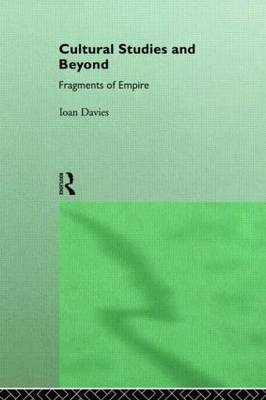 Cultural Studies and Beyond: Fragments of Empire (Hardback)