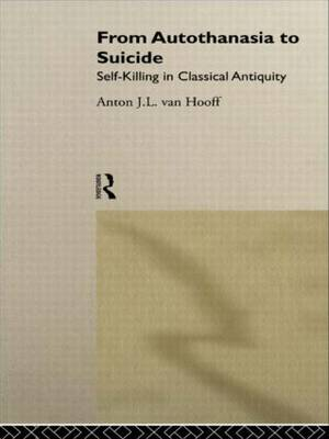 From Autothanasia to Suicide: Self-killing in Classical Antiquity (Hardback)
