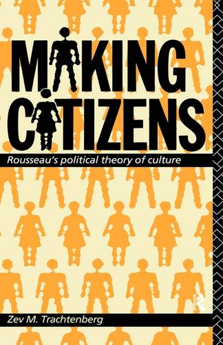 Making Citizens: Rousseau's Political Theory of Culture (Hardback)