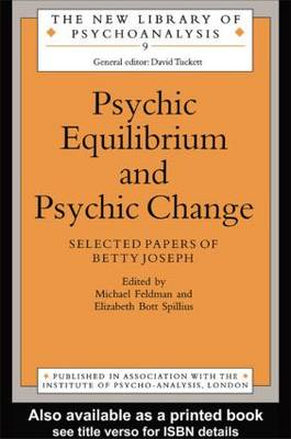 Psychic Equilibrium and Psychic Change: Selected Papers of Betty Joseph - New Library of Psychoanalysis (Paperback)