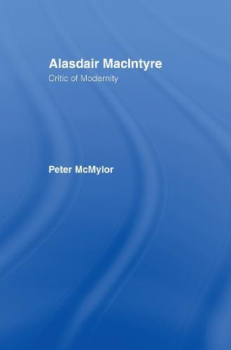Alasdair MacIntyre: Critic of Modernity (Hardback)