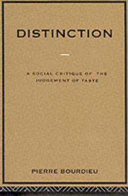 Distinction: A Social Critique of the Judgement of Taste (Paperback)