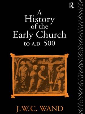 A History of the Early Church to AD 500 (Paperback)