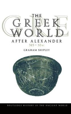 The Greek World After Alexander 323-30 BC - The Routledge History of the Ancient World (Paperback)