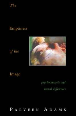 The Emptiness of the Image: Psychoanalysis and Sexual Differences (Paperback)