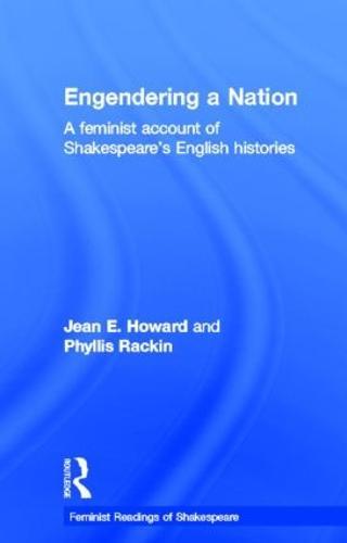 Engendering a Nation: A Feminist Account of Shakespeare's English Histories - Feminist Readings of Shakespeare (Hardback)