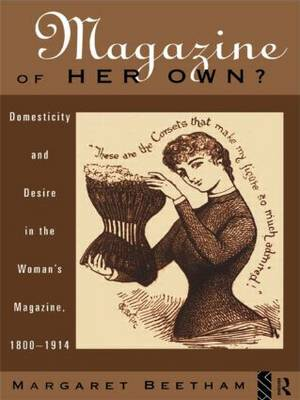 A Magazine of Her Own?: Domesticity and Desire in the Women's Magazine, 1800-1914 (Hardback)