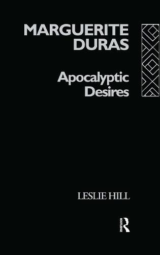 Marguerite Duras: Apocalyptic Desires (Hardback)