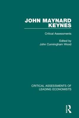 John Maynard Keynes: Critical Assessments - Critical Assessments of Leading Economists (Hardback)