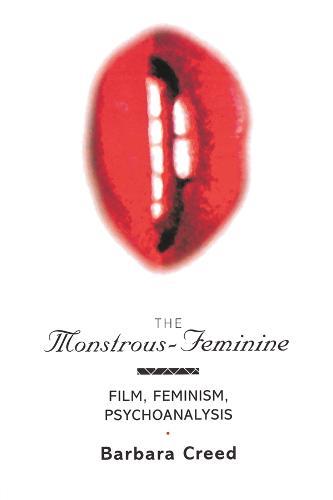 The Monstrous-Feminine: Film, Feminism, Psychoanalysis - Popular Fictions Series (Paperback)
