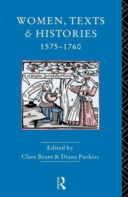 Women, Texts and Histories 1575-1760 (Paperback)