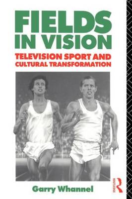 Fields in Vision: Television Sport and Cultural Transformation - Communication and Society (Paperback)