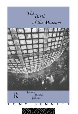 The Birth of the Museum: History, Theory, Politics - Culture: Policy and Politics (Hardback)