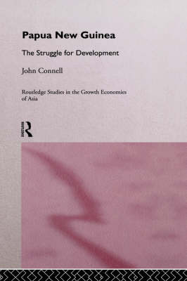 Papua New Guinea: The Struggle for Development - Routledge Studies in the Growth Economies of Asia (Hardback)