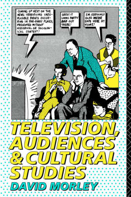 Television, Audiences and Cultural Studies (Paperback)