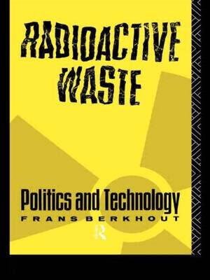 Radioactive Waste: Politics and Technology - The Natural Environment: Problems and Management (Paperback)