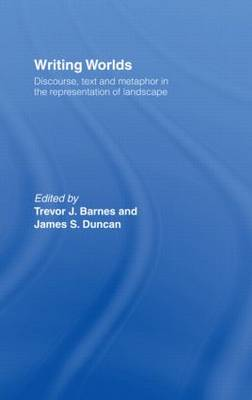 Writing Worlds: Discourse, Text and Metaphor in the Representation of Landscape (Hardback)
