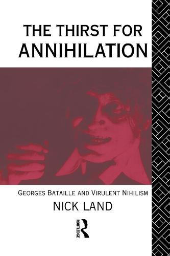 The Thirst for Annihilation: Georges Bataille and Virulent Nihilism (Hardback)