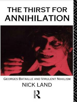 The Thirst for Annihilation: Georges Bataille and Virulent Nihilism (Paperback)