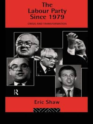 The Labour Party Since 1979: Crisis and Transformation (Paperback)